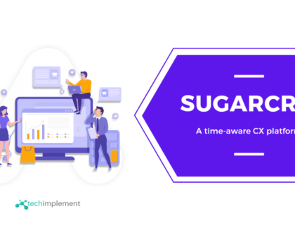 Why SugarCRM is Time-Aware CX Platform