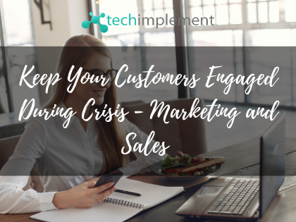 Keep Your Customers Engaged During Crisis - Marketing and Sales