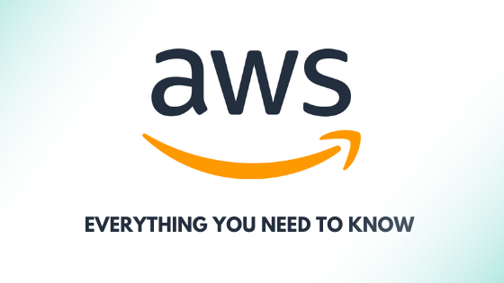 AWS - Everything You Need To Know